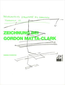 """Reorganizing Structure by Drawing Through it 				Zeichnung bei Gordon Matta-Clark"""