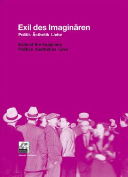 """Exile of the Imaginary. Politics Aesthetics Love"""