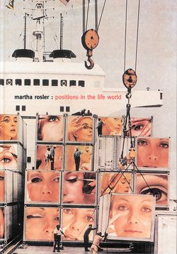 """Martha Rosler. Positions in the Life World"""